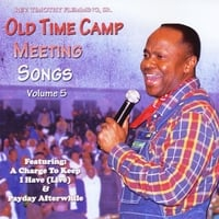 Rev. Timothy Flemming Sr | Old Time Camp Meeting Songs, Vol.5