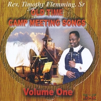 Rev. Timothy Flemming Sr. | Old Time Camp Meeting Songs, Vol. One
