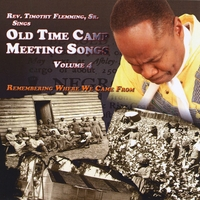 Rev. Timothy Flemming Sr. | Old Time Camp Meeting Songs, Vol. 4