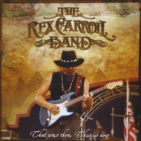 Rex Carroll Band | That Was Then, This Is Now