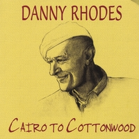 Danny Rhodes | Cairo to Cottonwood