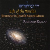 Richard Kaplan | Life of the Worlds: Journeys in Jewish Sacred Music