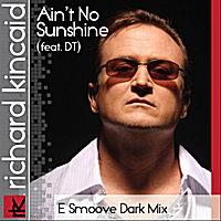 Richard Kincaid | Ain't No Sunshine Esmoove Dark Mix (Feat Dt)