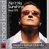Richard Kincaid | Ain't No Sunshine (Maurice Joshua Club Mix) [Instrumental]