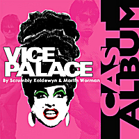 Scrumbly Koldewyn & Martin Worman | Vice Palace Cast Album