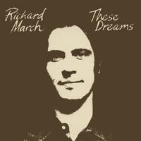 Richard March | These Dreams