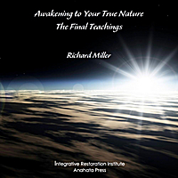 Richard Miller | Awakening to Your True Nature: The Final Teachings