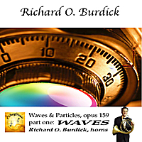 Richard O. Burdick | Waves and particles, opus 159 volume 1