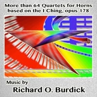 Richard O. Burdick | More Than 64 Quartets for Horns Based On the I Ching, Opus 178