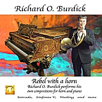 Richard O. Burdick | Rebel with a Horn, Richard Burdick Performs his own Compositions For Horn & Piano