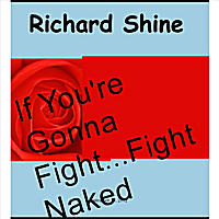 Richard Shine | If You're Gonna Fight.. Fight Naked!