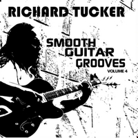 Richard Tucker | Smooth Guitar Grooves, Vol. Four