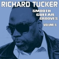 Richard Tucker | Smooth Guitar Grooves, Vol. Six