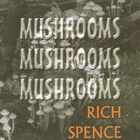 Rich Spence | Mushrooms, Mushrooms, Mushrooms