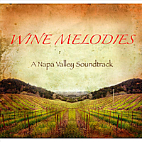 Rich Switzer | Wine Melodies (a Napa Valley Soundtrack)