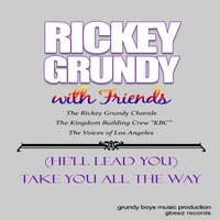 Rickey Grundy | Take You All the Way (He'll Lead You)