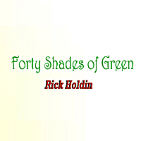 Rick Holdin | Forty Shades of Green