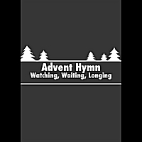 Rick Lee James & Brannon Hancock | Advent Hymn (Watching, Waiting, Longing)
