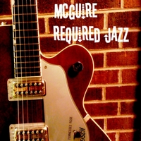 Rick McGuire | McGuire Required Jazz