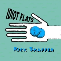 Rick Shaffer | Idiot Flats