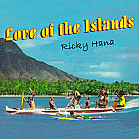 Ricky Hana | Love of the Islands