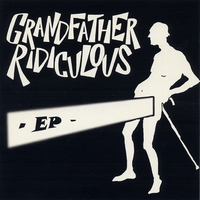 Grandfather Ridiculous | EP