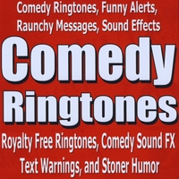 Comedy Ringtones, Funny Alerts, Messages, Sound Effects | Royalty Free Ringtones, Comedy Sound FX, Text Warnings, and Stoner Humor