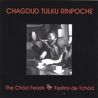 Chagdud Tulku Rinpoche | The Chod Feasts: From the Cycle of the Wrathful Black Dakini, Throma Nagmo, A Treasure of Dudjom Lingpa