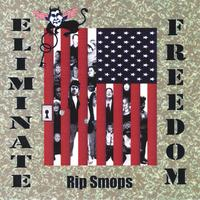 Rip Smops | Eliminate Freedom