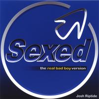 Josh Riptide | Sexed (The Real Bad Boy Version)