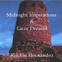 Ritchie Hernandez | Midnight Inspirations & Latin Dreams