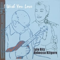 Lyle Ritz & Rebecca Kilgore | I Wish You Love