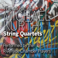 Riverside Chamber Players | The Music of Michael Kurth: String Quartets