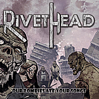 Rivethead | Our Zombies Ate Your Songs