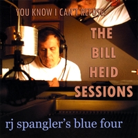 RJ Spangler's Blue Four | You Know I Can't Refuse: The Bill Heid Sessions