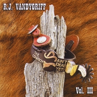 R. J. Vandygriff | The Cowboy Ain't Dead Yet!   Vol. III
