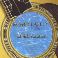 Roger Lasley | Flatpick Vacation