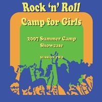 Rock 'n' Roll Camp for Girls | 2007 Showcase Session 2