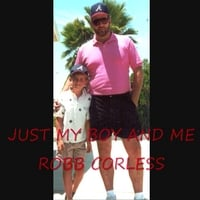 Robb Corless | Just My Boy and Me