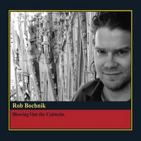 Rob Bochnik | Blowing Out the Cobwebs
