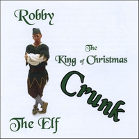Robby the Elf | The King of Christmas Crunk