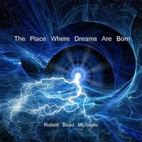 Robert Beau Michaels | The Place Where Dreams Are Born