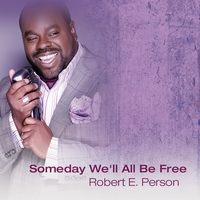 Robert E. Person | Someday We'll All Be Free