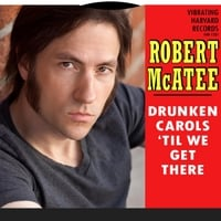 Robert McAtee | Drunken Carols 'til We Get There