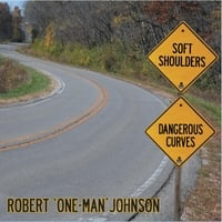 Robert One-Man Johnson | Soft Shoulders, Dangerous Curves