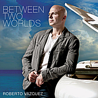 Roberto Vazquez | Between Two Worlds
