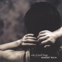 Robert Rich | Echo of Small Things