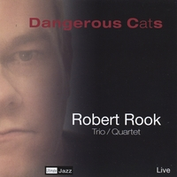 Robert Rook Trio & Robert Rook Quartet | Dangerous Cats (Live)