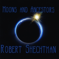 Robert Shechtman | Moons and Ancestors