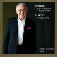 Robert Silverman | Piano Music of Bartok and Frank Martin